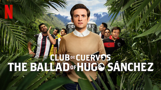 Club de Cuervos Presents: The Ballad of Hugo Sánchez